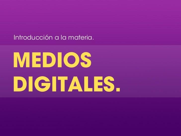 Introducción a la materia.MEDIOSDIGITALES.