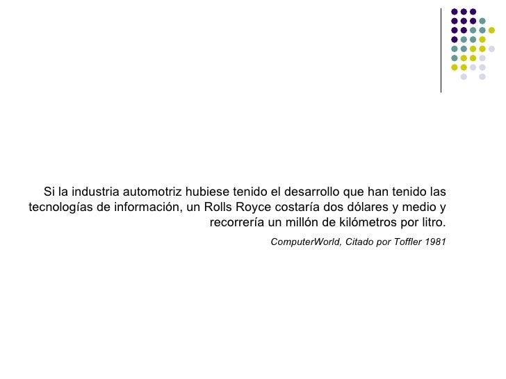 Si la industria automotriz hubiese tenido el desarrollo que han tenido las tecnologías de información, un Rolls Royce cost...