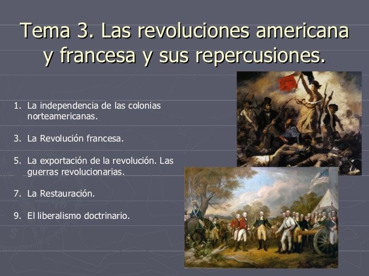 Tema 3. Las revoluciones americana y francesa y sus repercusiones. <ul><li>La independencia de las colonias norteamericana...