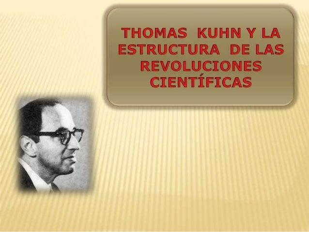 THOMAS KUHNNació en Cincinnati, 18 de julio de 1922, en Estados Unidos. Fue un historiador yfilósofo de la ciencia estadou...