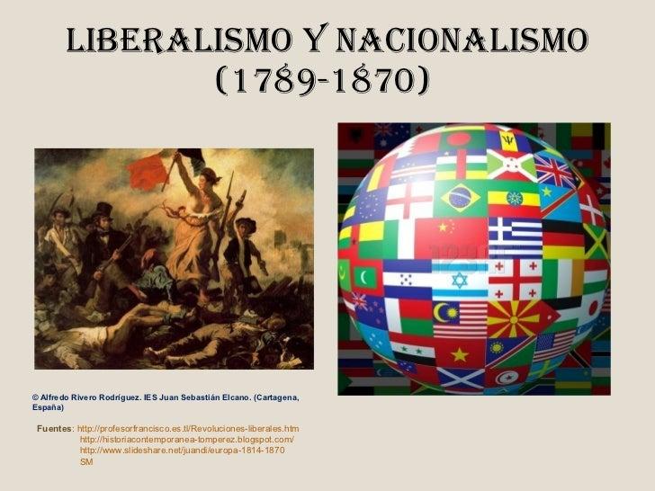 Liberalismo y nacionalismo (1789-1870) Fuentes : http://profesorfrancisco.es.tl/Revoluciones-liberales.htm http://histor...