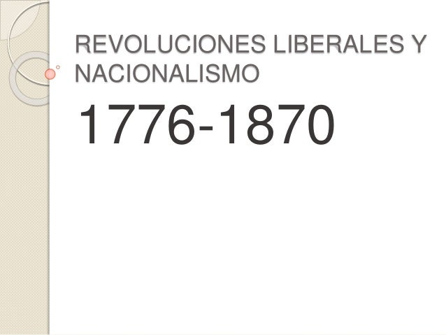 REVOLUCIONES LIBERALES Y  NACIONALISMO  1776-1870