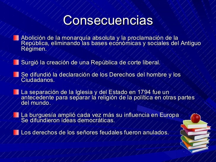 Consecuencias <ul><li>Abolición de la monarquía absoluta y la proclamación de la República, eliminando las bases económica...