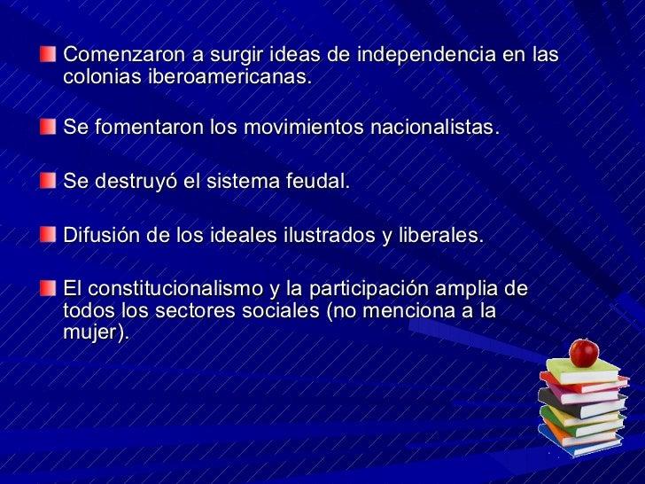 <ul><li>Comenzaron a surgir ideas de independencia en las colonias iberoamericanas. </li></ul><ul><li>Se fomentaron los mo...