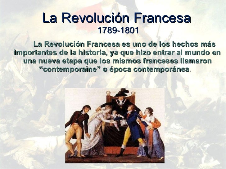 La Revolución Francesa  1789-1801 <ul><li>La Revolución Francesa es uno de los hechos más importantes de la historia, ya q...