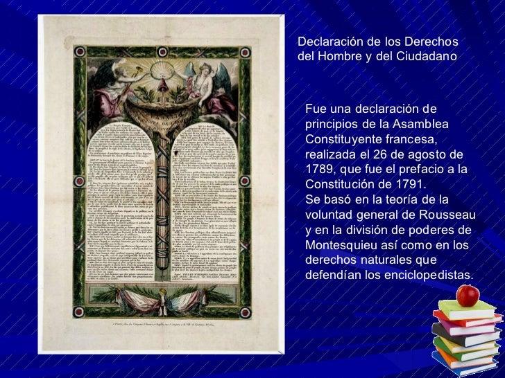 Declaración de los Derechos del Hombre y del Ciudadano  Fue una declaración de principios de la Asamblea Constituyente fra...