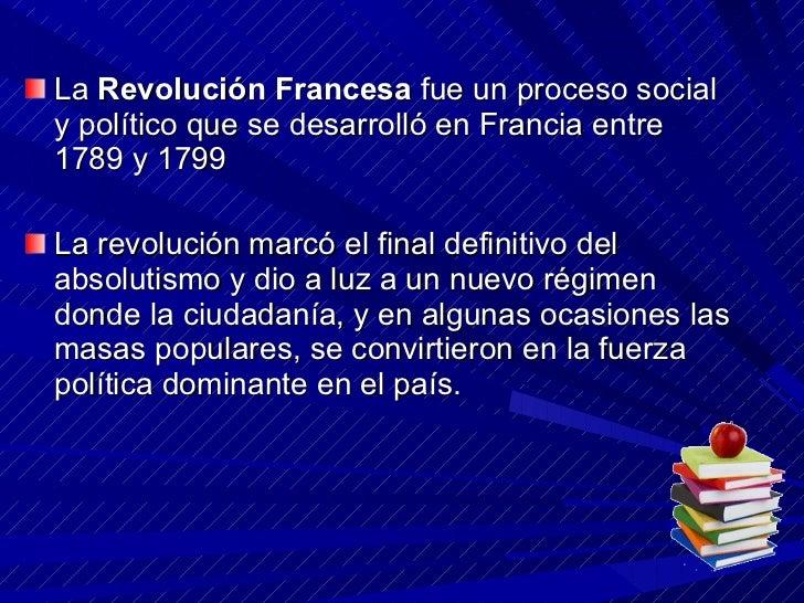 <ul><li>La  Revolución Francesa  fue un proceso social y político que se desarrolló en Francia entre 1789 y 1799  </li></u...