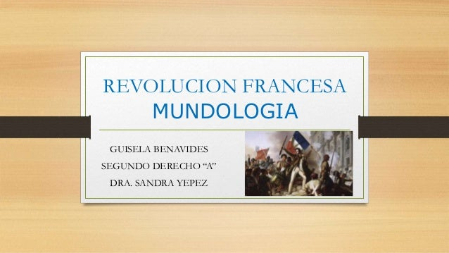 "REVOLUCION FRANCESA MUNDOLOGIA GUISELA BENAVIDES SEGUNDO DERECHO ""A"" DRA. SANDRA YEPEZ"