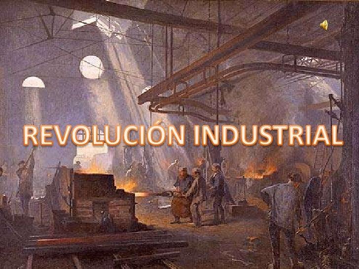 REVOLUCIÓN INDUSTRIAL<br />