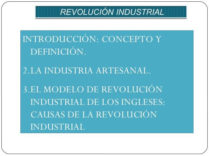 <ul><li>INTRODUCCIÓN: CONCEPTO Y DEFINICIÓN. </li></ul><ul><li>LA INDUSTRIA ARTESANAL. </li></ul><ul><li>EL MODELO DE REVO...