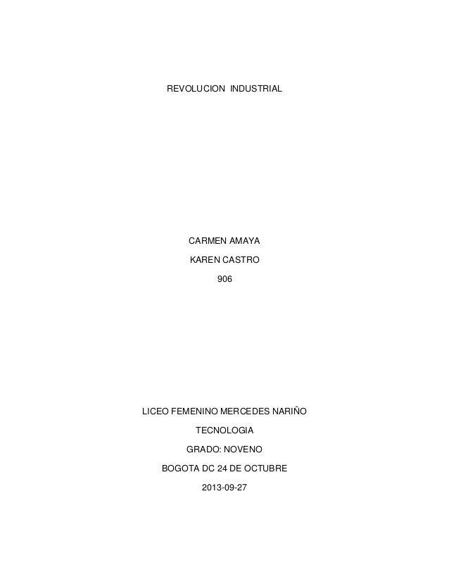 REVOLUCION INDUSTRIAL  CARMEN AMAYA KAREN CASTRO 906  LICEO FEMENINO MERCEDES NARIÑO TECNOLOGIA GRADO: NOVENO BOGOTA DC 24...