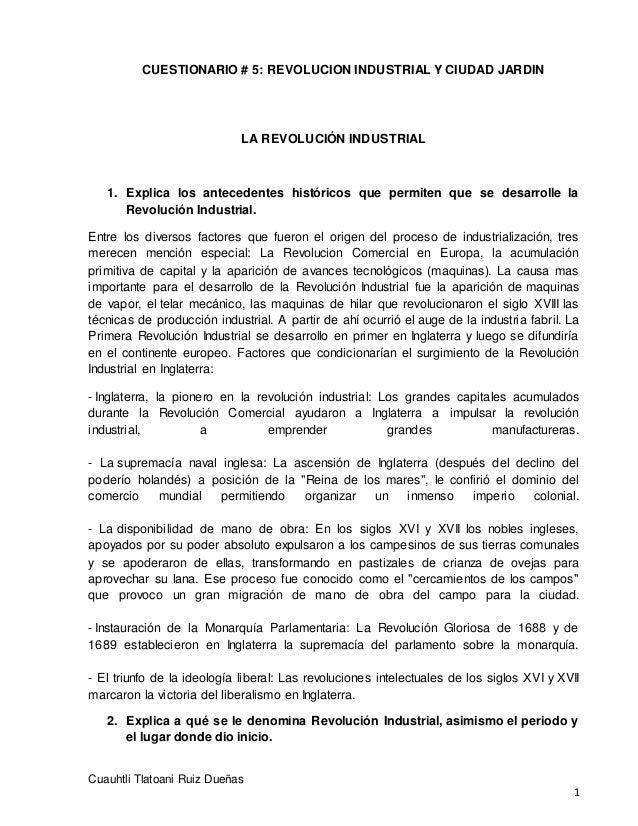 CUESTIONARIO # 5: REVOLUCION INDUSTRIAL Y CIUDAD JARDIN Cuauhtli Tlatoani Ruiz Dueñas 1 LA REVOLUCIÓN INDUSTRIAL 1. Explic...