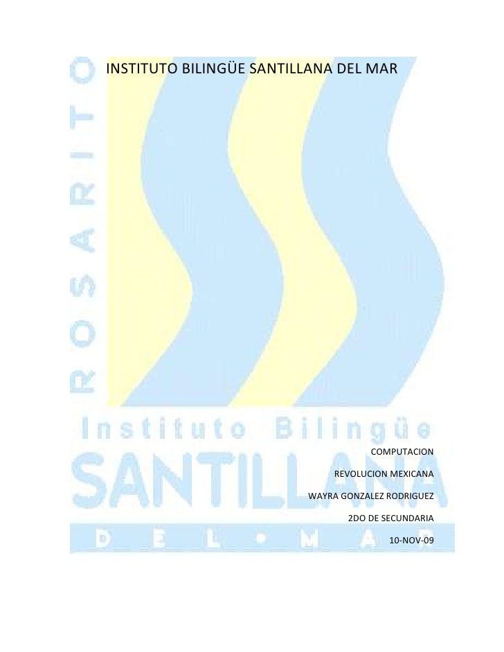 INSTITUTO BILINGÜE SANTILLANA DEL MAR<br />COMPUTACION<br />REVOLUCION MEXICANA<br />WAYRA GONZALEZ RODRIGUEZ<br />2DO DE ...