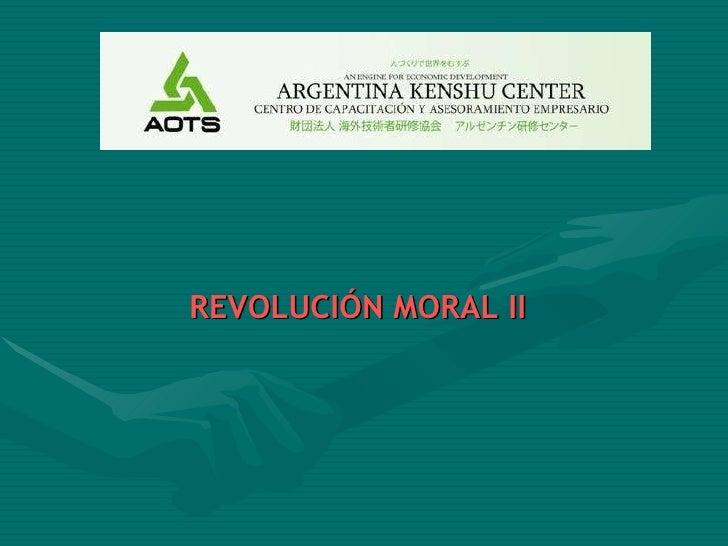 <ul><li>REVOLUCIÓN MORAL II </li></ul>