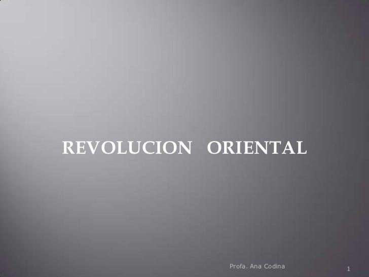 1<br />REVOLUCION   ORIENTAL <br />Profa. Ana Codina<br />