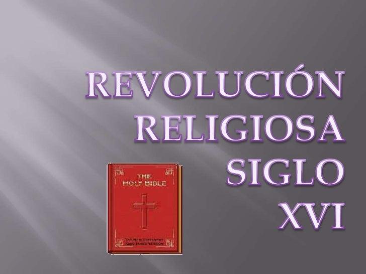REVOLUCIÓN <br />RELIGIOSA<br />SIGLO<br />XVI<br />