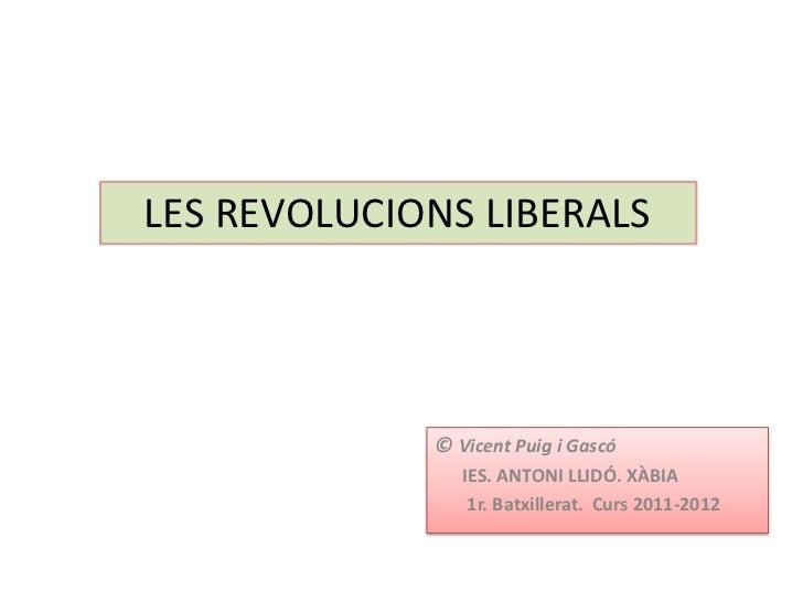 LES REVOLUCIONS LIBERALS             © Vicent Puig i Gascó                IES. ANTONI LLIDÓ. XÀBIA                 1r. Bat...