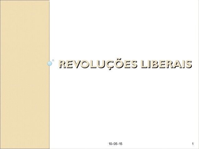 REVOLUÇÕES LIBERAISREVOLUÇÕES LIBERAIS 10-05-15 1