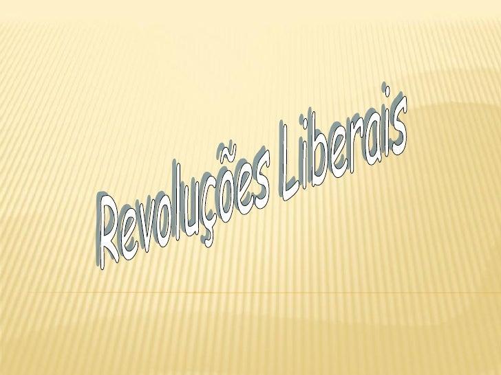 Revoluções Liberais Nos Estados Unidos, em França e, mais tarde, em Portugal, sugiram novos regimes políticos baseados nos...