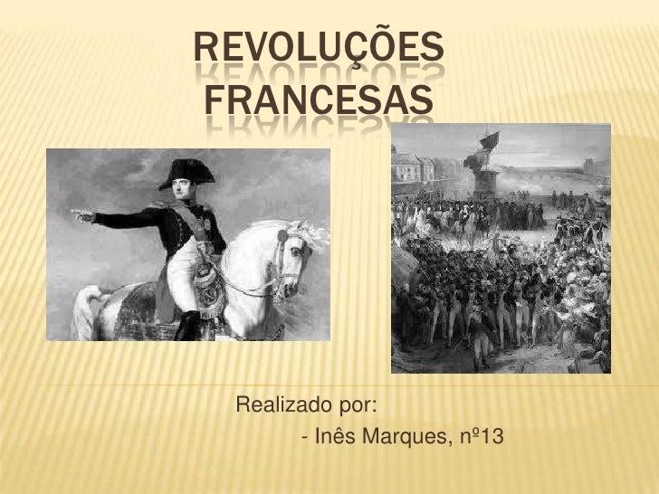 REVOLUÇÕESFRANCESAS Realizado por:       - Inês Marques, nº13