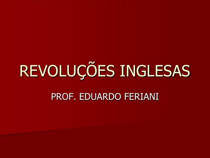 REVOLUÇÕES INGLESAS   PROF. EDUARDO FERIANI