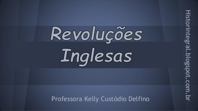 Professora Kelly Custódio Delfino  Historintegral.blogspot.com.br
