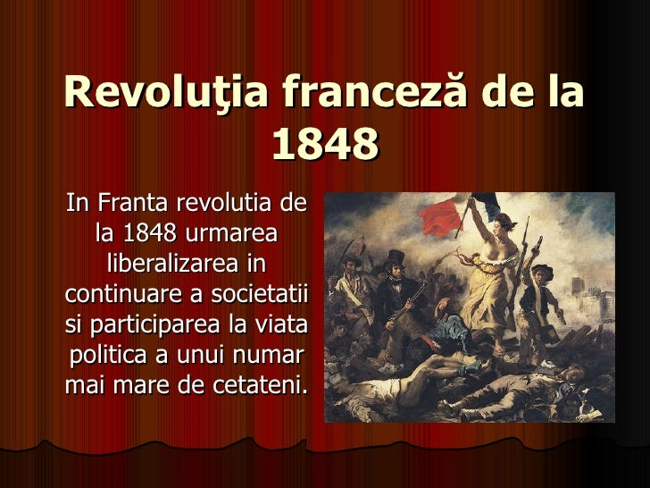 Revoluţia franceză de la 1848 In Franta revolutia de la 1848 urmarea liberalizarea in continuare a societatii si participa...
