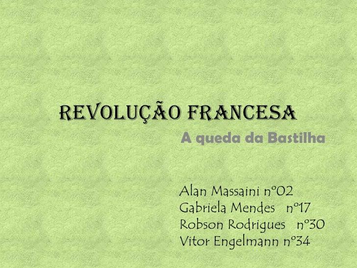 REVOLUÇÃO FRANCESA<br />A queda da Bastilha<br />Alan Massaini nº02<br />Gabriela Mendes   nº17<br />Robson Rodrigues   nº...