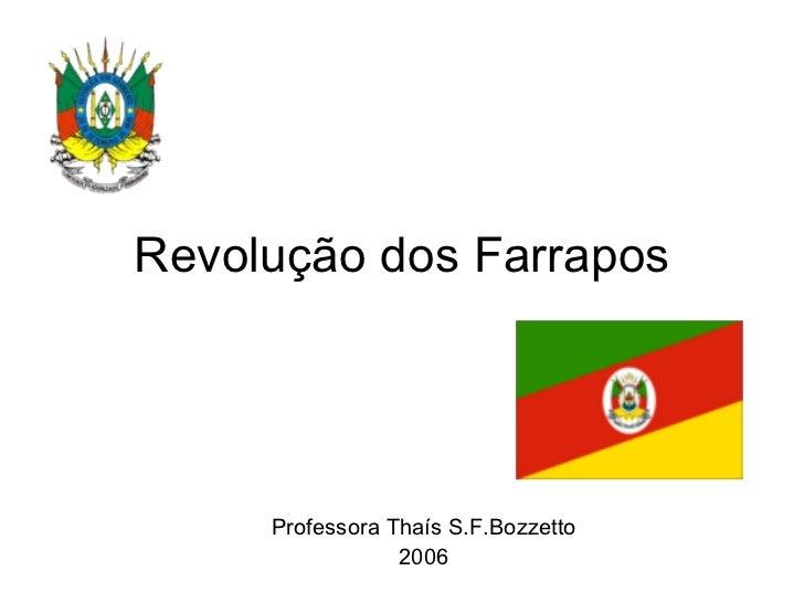 Revolução dos Farrapos Professora Thaís S.F.Bozzetto 2006