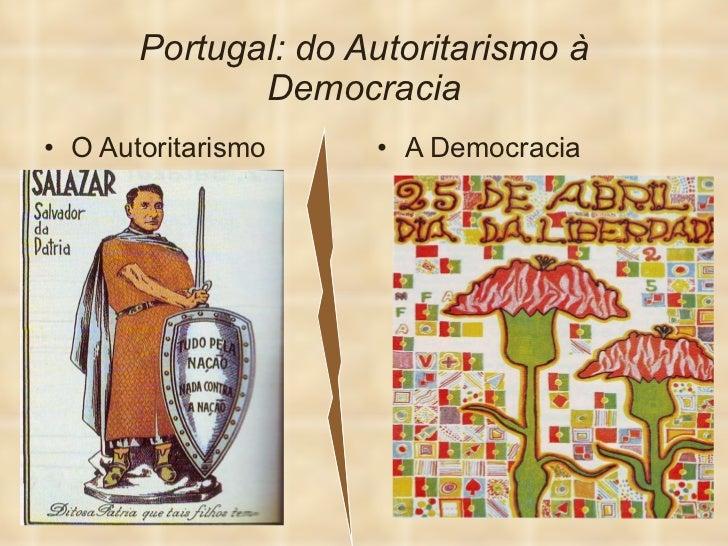 Portugal: do Autoritarismo à Democracia <ul><li>O Autoritarismo </li></ul><ul><li>A Democracia </li></ul>