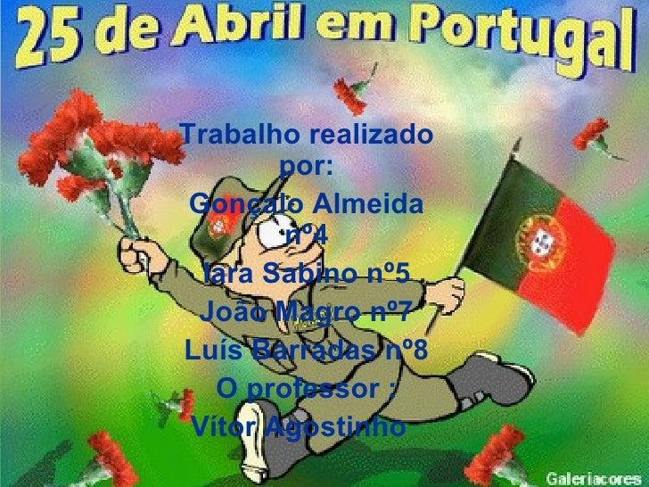 Trabalho realizado        por: Gonçalo Almeida        nº4  Iara Sabino nº5 João Magro nº7Luís Barradas nº8   O professor :...