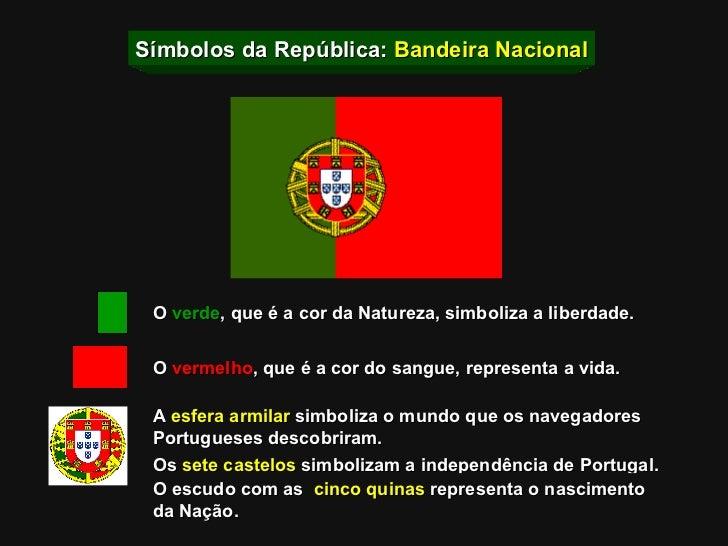 Símbolos da República:  Bandeira Nacional O  verde , que é a cor da Natureza, simboliza a liberdade. O  vermelho , que é a...