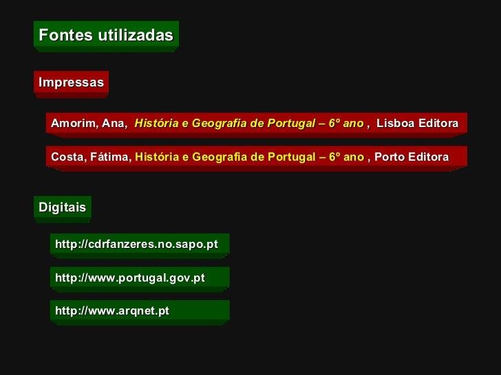 Fontes utilizadas Impressas Amorim, Ana,  História e Geografia de Portugal – 6º ano   ,  Lisboa Editora Costa, Fátima,  Hi...