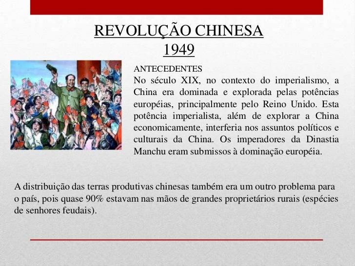 REVOLUÇÃO CHINESA<br />1949<br />ANTECEDENTES<br />No século XIX, no contexto do imperialismo, a China era dominada e expl...