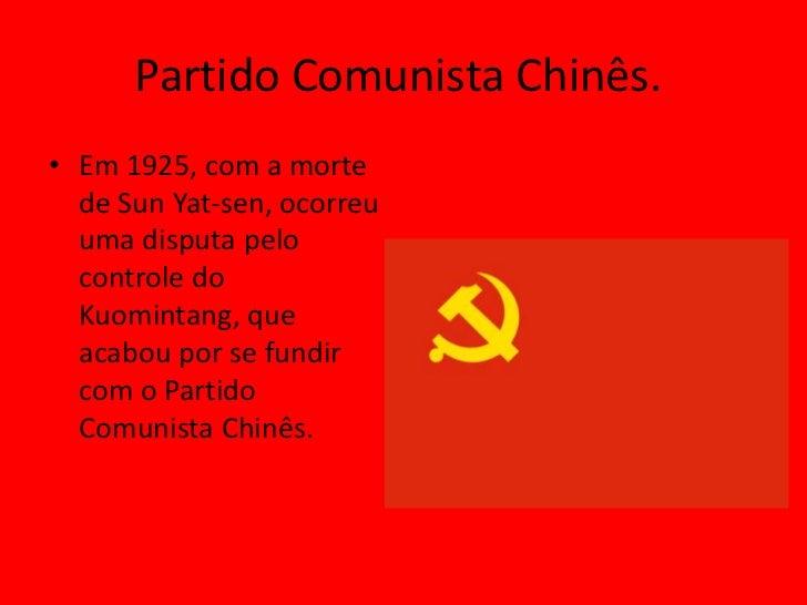 Partido Comunista Chinês.• Em 1925, com a morte  de Sun Yat-sen, ocorreu  uma disputa pelo  controle do  Kuomintang, que  ...
