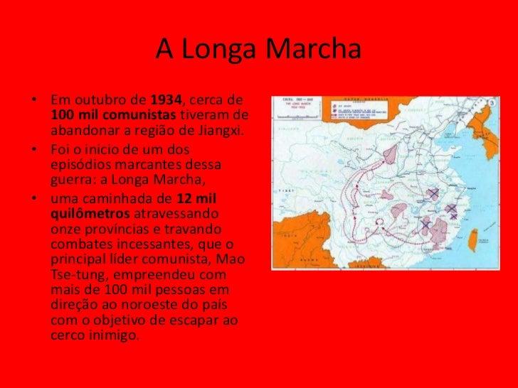 A Longa Marcha• Em outubro de 1934, cerca de  100 mil comunistas tiveram de  abandonar a região de Jiangxi.• Foi o inicio ...
