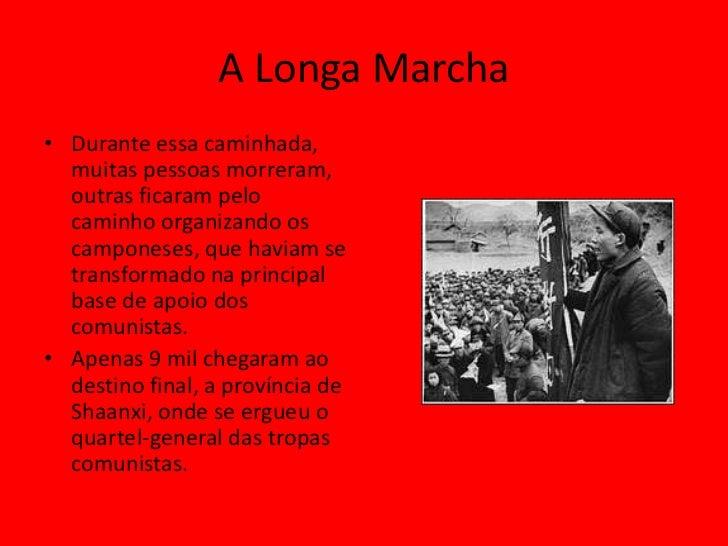 A Longa Marcha• Durante essa caminhada,  muitas pessoas morreram,  outras ficaram pelo  caminho organizando os  camponeses...