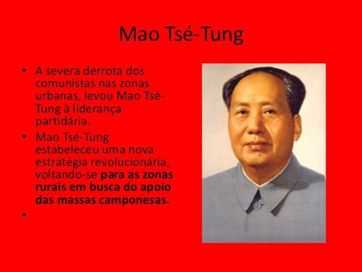 Mao Tsé-Tung• A severa derrota dos  comunistas nas zonas  urbanas, levou Mao Tsé-  Tung à liderança  partidária.• Mao Tsé-...