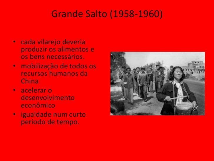 Grande Salto (1958-1960)• cada vilarejo deveria  produzir os alimentos e  os bens necessários.• mobilização de todos os  r...