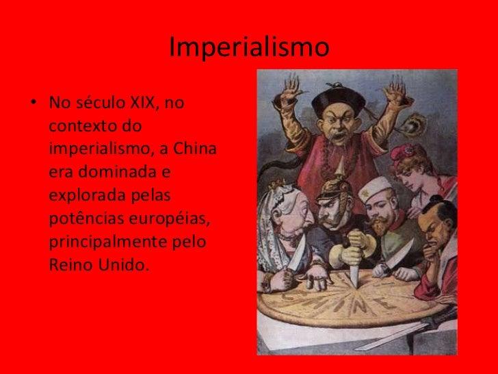 Imperialismo• No século XIX, no  contexto do  imperialismo, a China  era dominada e  explorada pelas  potências européias,...