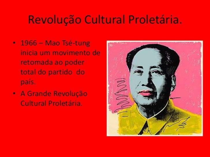 Revolução Cultural Proletária.• 1966 – Mao Tsé-tung  inicia um movimento de  retomada ao poder  total do partido do  país....