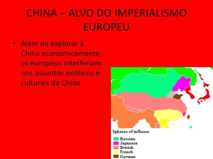 CHINA – ALVO DO IMPERIALISMO              EUROPEU• Além de explorar a  China economicamente,  os europeus interferiam  nos...