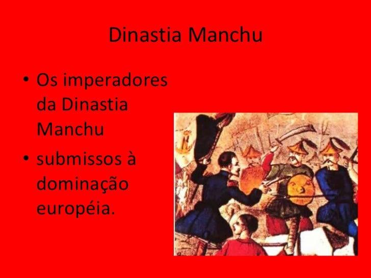 Dinastia Manchu• Os imperadores  da Dinastia  Manchu• submissos à  dominação  européia.
