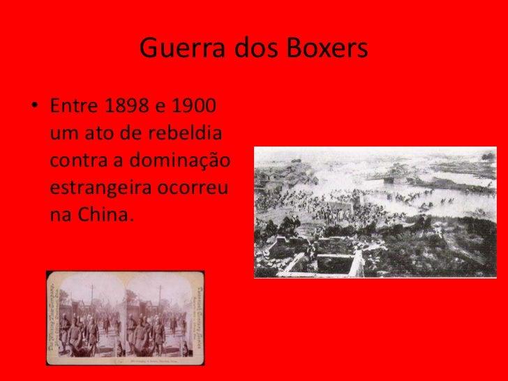 Guerra dos Boxers• Entre 1898 e 1900  um ato de rebeldia  contra a dominação  estrangeira ocorreu  na China.