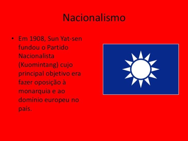 Nacionalismo• Em 1908, Sun Yat-sen  fundou o Partido  Nacionalista  (Kuomintang) cujo  principal objetivo era  fazer oposi...