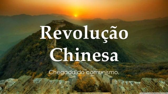 Revolução Chinesa Chegada do comunismo.