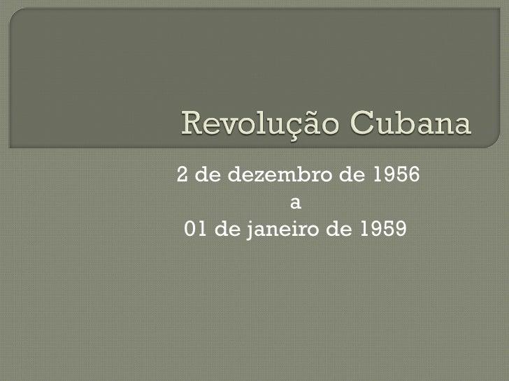 2 de dezembro de 1956            a  01 de janeiro de 1959