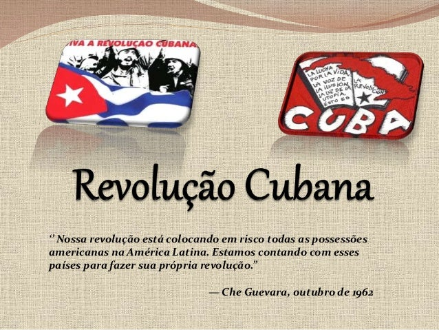 '' Nossa revolução está colocando em risco todas as possessões  americanas na América Latina. Estamos contando com esses  ...