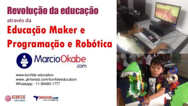 Revolução da educação através da Educação Maker e Programação e Robótica www.konfide.education www..pinterest.com/konfidee...