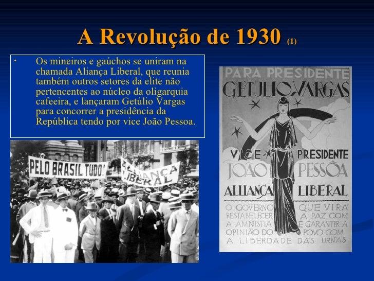 A Revolução de 1930            (1)•   Os mineiros e gaúchos se uniram na    chamada Aliança Liberal, que reunia    também ...